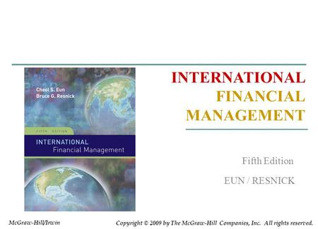 INTERNATIONAL FINANCIAL MANAGEMENT EUN / RESNICK Fifth Edition Copyright © 2009 by The McGraw-Hill Companies, Inc. All rights reserved. McGraw-Hill/Irwin.