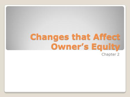 Changes that Affect Owner's Equity Chapter 2. Changes that affect OE Revenue ◦Sales ◦Sales on Account Expenses.
