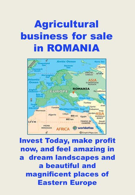 Agricultural business for sale in ROMANIA Invest Today, make profit now, and feel amazing in a dream landscapes and a beautiful and magnificent places.