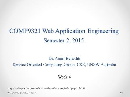 COMP9321 Web Application Engineering Semester 2, 2015 Dr. Amin Beheshti Service Oriented Computing Group, CSE, UNSW Australia Week 4 1COMP9321, 15s2, Week.
