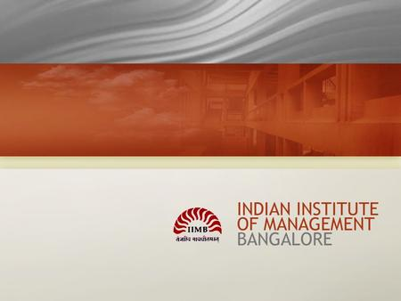 1 <strong>INDIAN</strong> INSTITUTE OF MANAGEMENT BANGALORE. 2 IIM Bangalore <strong>INDIAN</strong> INSTITUTE OF MANAGEMENT BANGALORE 2 PGP Program International Exposure Diversity Testimonials.