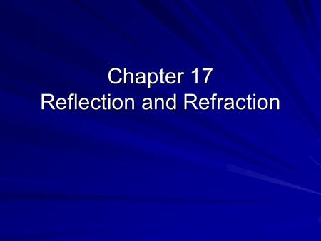 Chapter 17 Reflection and Refraction. Ch 17.1 How light behaves at a boundary.