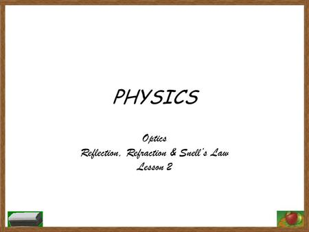 PHYSICS Optics Reflection, Refraction & Snell's Law Lesson 2.
