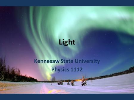 Light Kennesaw State University Physics 1112. Light is a form of electromagnetic radiation The light wave is composed of electric as well as magnetic.