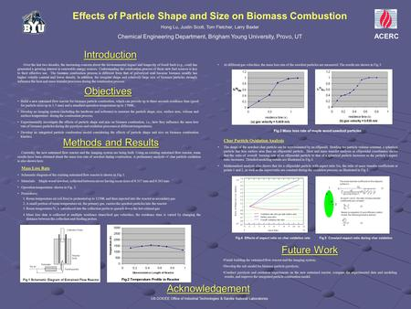 Effects of Particle Shape and Size on Biomass Combustion Hong Lu, Justin Scott, Tom Fletcher, Larry Baxter Chemical Engineering Department, Brigham Young.