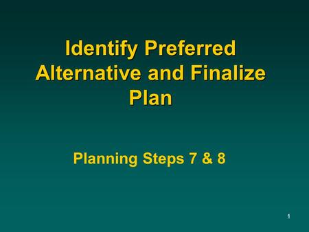 1 Identify Preferred Alternative and Finalize Plan Planning Steps 7 & 8.