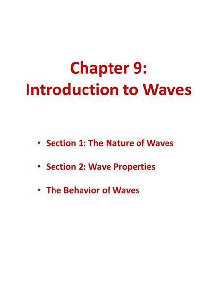 Chapter 9: Introduction to Waves Section 1: The Nature of Waves Section 2: Wave Properties The Behavior of Waves.