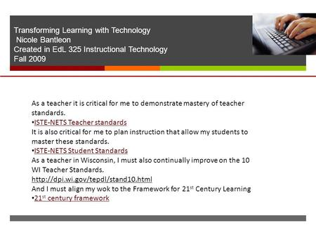  Transforming Learning with Technology Nicole Bantleon Created in EdL 325 Instructional Technology Fall 2009 As a teacher it is critical for me to demonstrate.