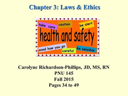 Chapter 3: Laws & Ethics Carolyne Richardson-Phillips, JD, MS, RN PNU 145 Fall 2015 Pages 34 to 49.