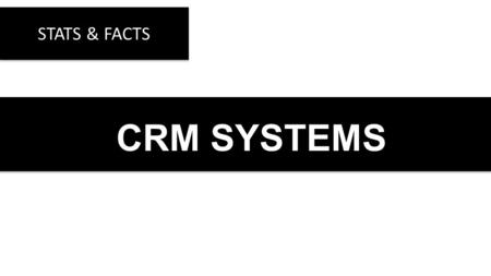 CRM SYSTEMS STATS & FACTS. 75% of Sales Managers say that using a CRM helps to drive and increase sales Source.