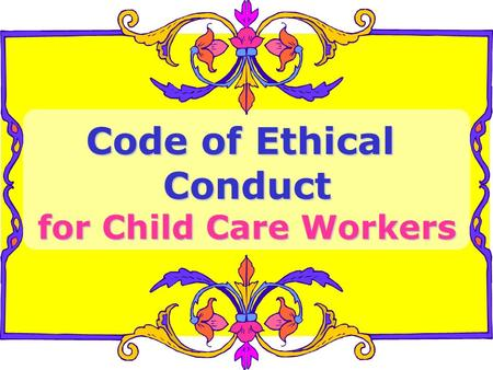 Code of Ethical Conduct for Child Care Workers. NAEYC National Association for the Education of Young Children.