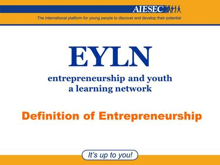 EYLN entrepreneurship and youth a learning network Definition of Entrepreneurship.