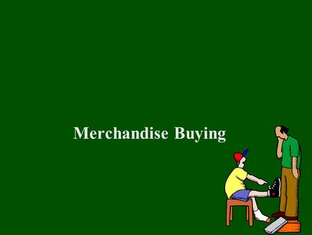 Merchandise Buying. Objectives: Summarize the activities of market weeks and trade shows List domestic fashion market centers and apparel marts State.