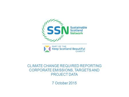 CLIMATE CHANGE REQUIRED REPORTING CORPORATE EMISSIONS, TARGETS AND PROJECT DATA 7 October 2015.