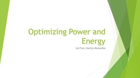 Optimizing Power and Energy Lei Fan, Martyn Romanko.