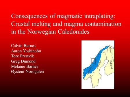 Consequences of magmatic intraplating: Crustal melting and magma contamination in the Norwegian Caledonides Calvin Barnes Aaron Yoshinobu Tore Prestvik.