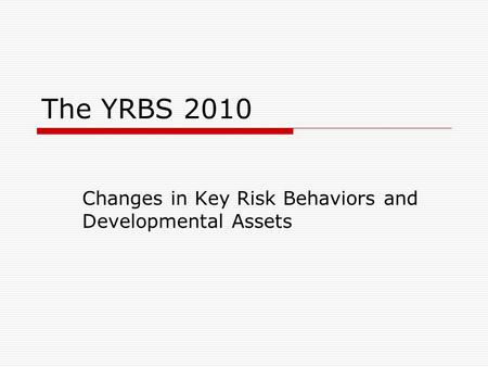 The YRBS 2010 Changes in Key Risk Behaviors and Developmental Assets.