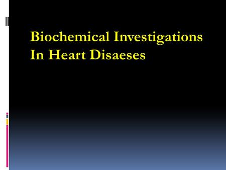 Biochemical Investigations   In Heart Disaeses