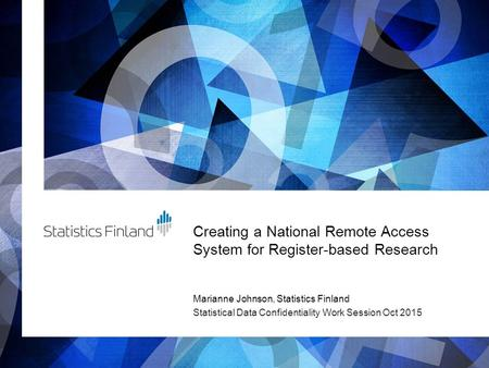 Creating a National Remote Access System for Register-based Research Marianne Johnson, Statistics Finland Statistical Data Confidentiality Work Session.