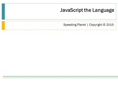 Speeding Planet | Copyright © 2015 ► JavaScript the Language.