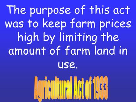 The purpose of this act was to keep farm prices high by limiting the amount of farm land in use.