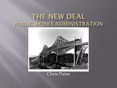 Chris Paine.  Started up in 1933.  Allowed 3.3 billion dollars to be used for roads and bridges.  Gave unemployed Americans jobs.