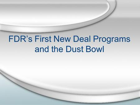 FDR's First New Deal Programs and the Dust Bowl. This is preeminently the time to speak the truth,, frankly and boldly. Nor need we shrink from honestly.