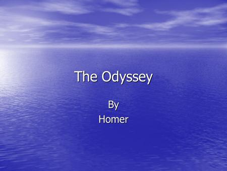 The Odyssey ByHomer No Not This Homer!! The Famous Greek Poet Homer.