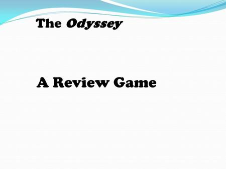 A Review Game The Odyssey. Odysseus stays with her for seven years.