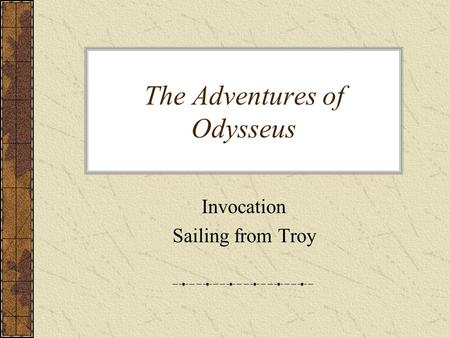 The Adventures of Odysseus Invocation Sailing from Troy.
