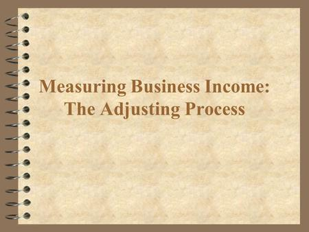 Measuring Business Income: The Adjusting Process.