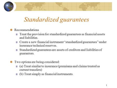 1 Standardized guarantees Recommendations Treat the provision for standardized guarantees as financial assets and liabilities. Create a new financial instrument.