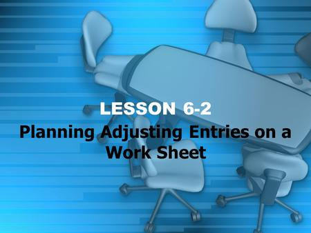 LESSON 6-2 Planning Adjusting Entries on a Work Sheet.