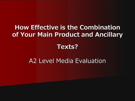 How Effective is the Combination of Your Main Product and Ancillary Texts? A2 Level Media Evaluation.