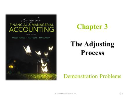 Demonstration Problems Chapter 3 The Adjusting Process 3-1 © 2016 Pearson Education, Inc.