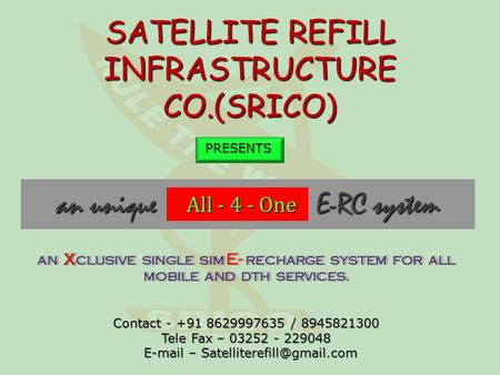 SATELLITE REFILL INFRASTRUCTURE CO.(SRICO) an unique E-RC system an unique E-RC system All - 4 - One All - 4 - One PRESENTS PRESENTS X AN X CLUSIVE SINGLE.