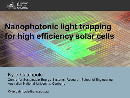 Nanophotonic light trapping for high efficiency solar cells Kylie Catchpole Centre for Sustainable Energy Systems, Research School of Engineering Australian.