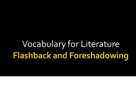 Vocabulary for Literature.  When a character remembers something from the past, it is called a flashback.  It is like a memory.  A flashback can be.