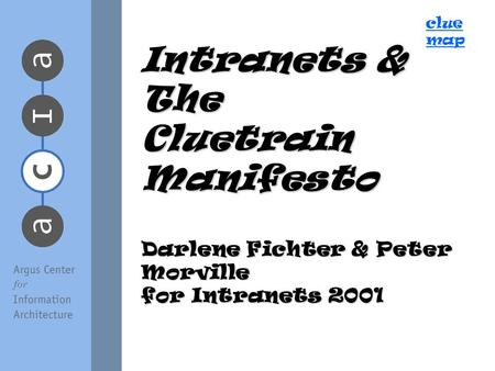 Clue map Intranets & The Cluetrain Manifesto Darlene Fichter & Peter Morville for Intranets 2001.