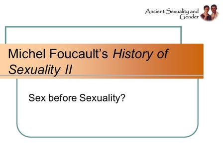 Michel Foucault's History of Sexuality II Sex before Sexuality?
