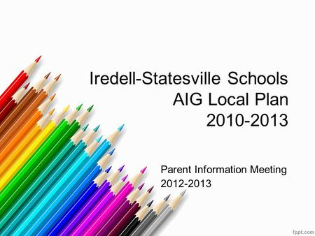 Iredell-Statesville Schools AIG Local Plan 2010-2013 Parent Information Meeting 2012-2013.