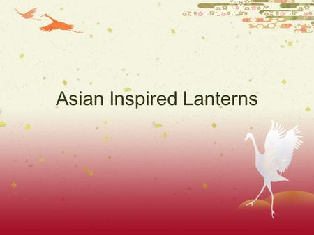 Asian Inspired Lanterns. A Brief History…  In China the lantern has been a symbol of hope, rejuvenation, and celebration.  Important to many rituals: