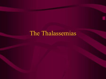 The Thalassemias. Thalassaemias are reduced rateGroup of genetic disorders that result from a reduced rate of synthesis of α or β chains. They are the.