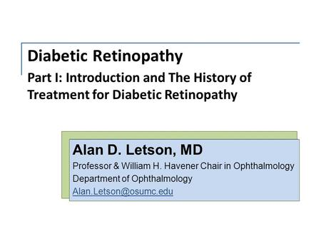 Diabetic Retinopathy Alan D. Letson, MD Professor & William H. Havener Chair in Ophthalmology Department of Ophthalmology Part I: