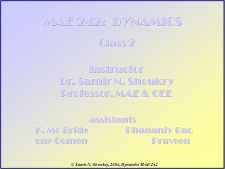 © Samir N. Shoukry, 2004, Dynamics MAE 242. Quiz.