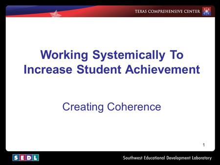1 Working Systemically To Increase Student Achievement Creating Coherence.