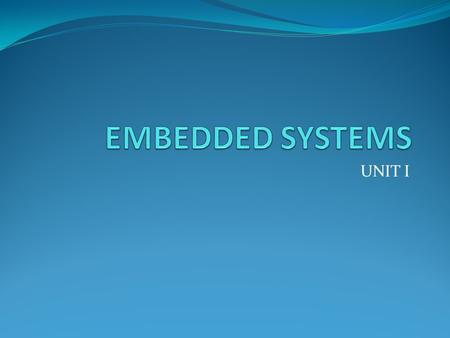 UNIT I. EMBEDDED SYSTEM It is an electrical/electro-mechanical system designed to perform a specific function. It is a combination of hardware and software.