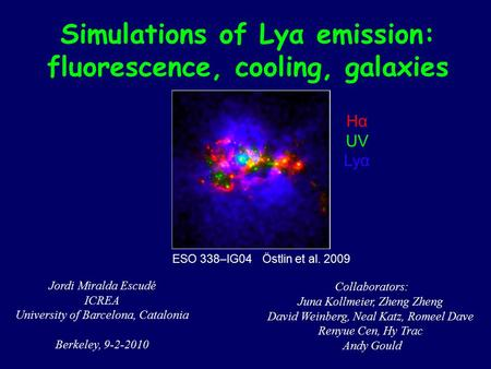 Simulations of Lyα emission: fluorescence, cooling, galaxies Jordi Miralda Escudé ICREA University of Barcelona, Catalonia Berkeley, 9-2-2010 Collaborators: