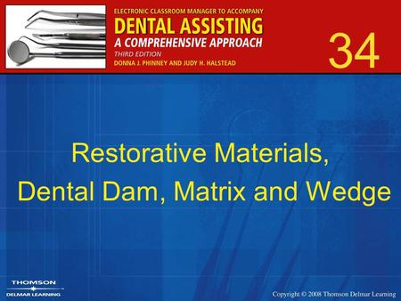 34 Restorative Materials, Dental Dam, Matrix and Wedge.