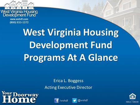 West Virginia Housing Development Fund Programs At A Glance Erica L. Boggess Acting Executive Director.